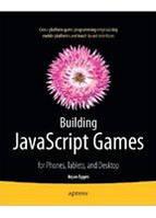 Building JavaScript Games for Phones, Tablets, and Desktop