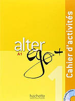 Alter Ego + : Niveau 1 Cahier d'activites + CD audio
