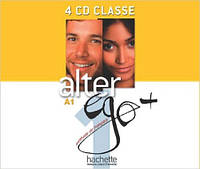 Alter Ego + : Niveau 1 CD audio classe (x4)