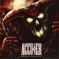 CD 'Accuser -2011- Dependent Domination'
