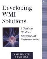Craig Tunstall, Gwyn Cole Developing WMI Solutions. A Guide to Windows Management Instrumentation