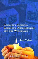Lucy Vickers Religious Freedom, Religious Discrimination and the Workplace