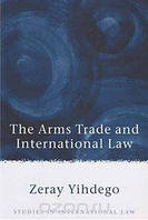 Zeray Yihdego The Arms Trade and International Law