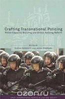Andrew Goldsmith, James Sheptycki Crafting Transnational Policing