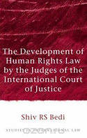 Shiv Bedi The Development of Human Rights Law by the Judges of the International Court of Justice