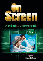 ON SCREEN B1+ WORKBOOK AND GRAMMAR BOOK REVISED