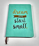 Блокнот ежедневник с надписью Dream big start small