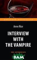 Anne Rice Интервью с вампиром. Адаптированная книга для чтения на английском языке. Pre-Intermediate