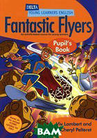 Viv Lambert, Cheryl Pelteret DYL English: Fantastic Flyers Pupil Book: An Activity-Based Course for Young Learners