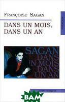 Francoise Sagan Dans un Mois Dans un An (на французском языке)