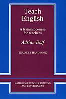 Teach English Trainer's Handbook. A Training Course for Teachers