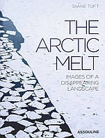 The Arctic Melt. Images of a Disappearing Landscape