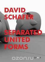 Jan Tumlir, David Schafer David Schafer: Separated United Forms