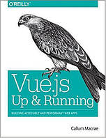 Vue.js: Up and Running: Building Accessible and Performant Web Apps 1st Edition