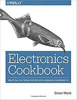Electronics Cookbook: Practical Electronic Recipes with Arduino and Raspberry Pi 1st Edition