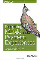 Designing Mobile Payment Experiences: Principles and Best Practices for Mobile Commerce 1st Edition