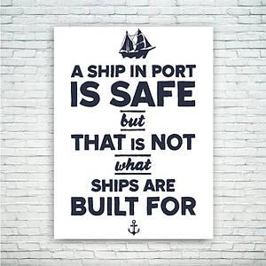 """Мотивирующий постер/картина """"A ship in port is safe but..."""""""