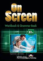 On Screen Рабочая тетрадь + грамматика, уровень B1+, Virginia Evans, Jenny Dooley | Exspress Publishing