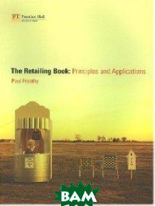 Paul Freathy The Retailing Book: Principles and Applications