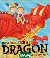Hart Caryl How to Catch a Dragon