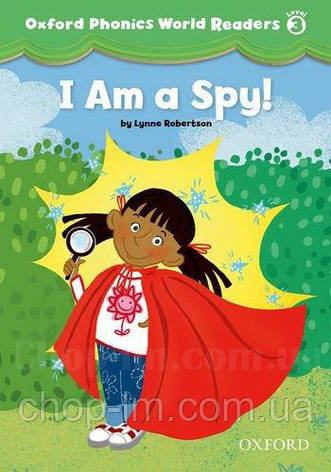 Oxford Phonics World Readers 3 I am a Spy! / Книга для чтения, фото 2