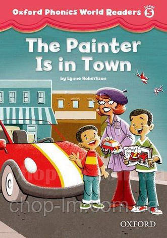 Oxford Phonics World Readers 5 The Painter is in Town / Книга для чтения, фото 2