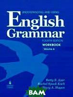 Betty S. Azar, Rachel Spack Koch, Stacy A. Hagen Understanding and Using English Grammar. Workbook A with Answer Key