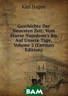 Karl Hagen Geschichte Der Neuesten Zeit: Vom Sturze Napoleon`s Bis Auf Unsere Tage, Volume 2 (German Edition)