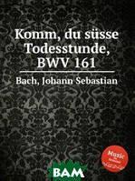 Бах Иоганн Себастьян Прииди, сладкий смерти час, BWV 161