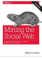 Matthew A. Russell Mining the Social Web, 2nd Edition Data Mining Facebook, Twitter, LinkedIn, Google+, GitHub, and More
