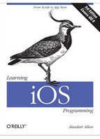Alasdair Allan Learning iOS Programming, 3rd Edition From Xcode to App Store