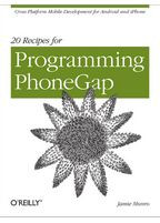 Jamie Munro 20 Recipes for Programming PhoneGap Cross-Platform Mobile Development for Android and iPhone