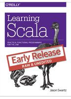 Jason Swartz Learning Scala Practical Functional Programming for the JVM