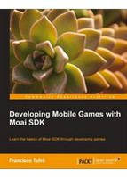 Francisco Tufro Developing Mobile Games with Moai SDK
