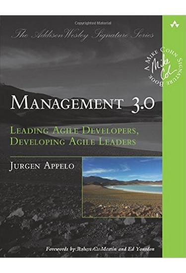 Management 3.0: Leading Agile Developers, Developing Agile Leaders. Jurgen Appelo
