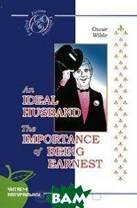 Oscar Wilde An Ideal Husband. The Importance of Being Earnest