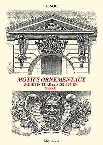 Архитектура в деталях. Motifs ornementaux: Architecture et sculpture. Volume 2 pierre. L. Noe