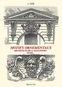 Motifs ornementaux: Architecture et sculpture. Volume 2 pierre. L. Noe