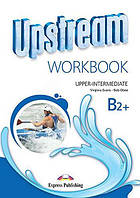 Upstream B2+ Upper-Intermediate, Workbook / Рабочая тетрадь английского языка