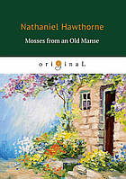 Hawthorne Nathaniel Mosses from an Old Manse