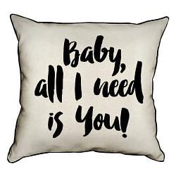 Подушка інтер'єрна з мішковини Baby, all I need is you! 45x45 см (45PHB_17L006_WH)
