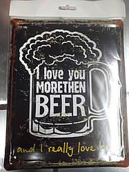 """Металлическая табличка """" I love morethen BEER! I love morethen BEER! I love more then BEER!!"""""""
