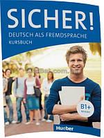 Немецкий язык / Sicher / Kursbuch. Учебник, B1+ / Hueber