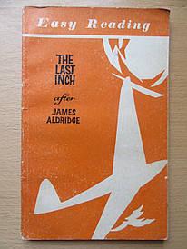 The last inch after James Aldridge. Последний дюйм и другие рассказы (по Дж.Олдриджу) на английском языке