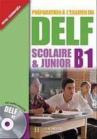 Preparation a l'examen du DELF - Scolaire et Junior B1 avec Audio-CD
