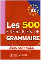 LES 500 Exercices de Grammaire B2 - Livre + corriges integres