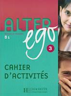 Alter Ego 3 - Cahier d'activites