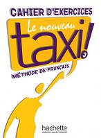 Le Nouveau Taxi! 3 Cahier D'exercices