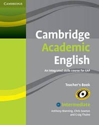Cambridge Academic English. An Integrated Course for EAP Intermediate Teacher's Book