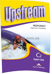 Английский язык / Upstream / Student's Book. Учебник, C2 Proficiency / Exspress Publishing